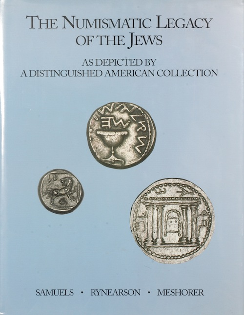 THE NUMISMATIC LEGACY OF THE JEWS, AS DEPICTED BY A DISTINGUISHED AMERICAN COLLECTION. Claudia Wallack Samuels, Paul Rynearson, Ya'akov Meshorer.
