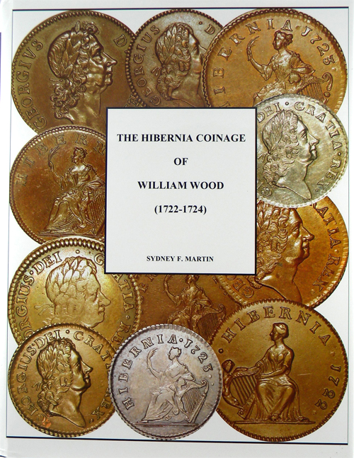 THE HIBERNIA COINAGE OF WILLIAM WOOD (1722-1724). Sydney F. Martin.