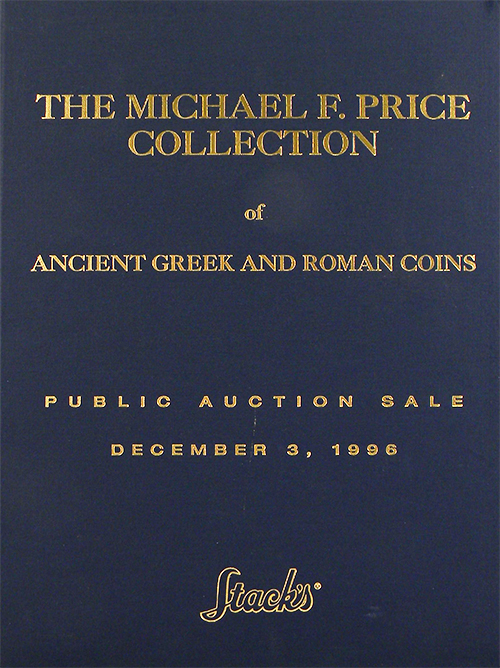 THE MICHAEL F. PRICE COLLECTION OF ANCIENT GREEK AND ROMAN COINS. Stack's.