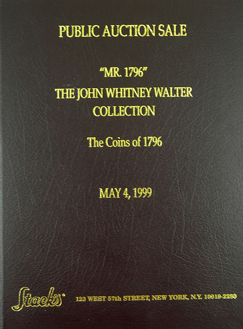 THE JOHN WHITNEY WALTER COLLECTION. THE COINS OF 1796. A UNIQUE CONDITION CENSUS DIE-STUDY YEAR SET. Stack's.