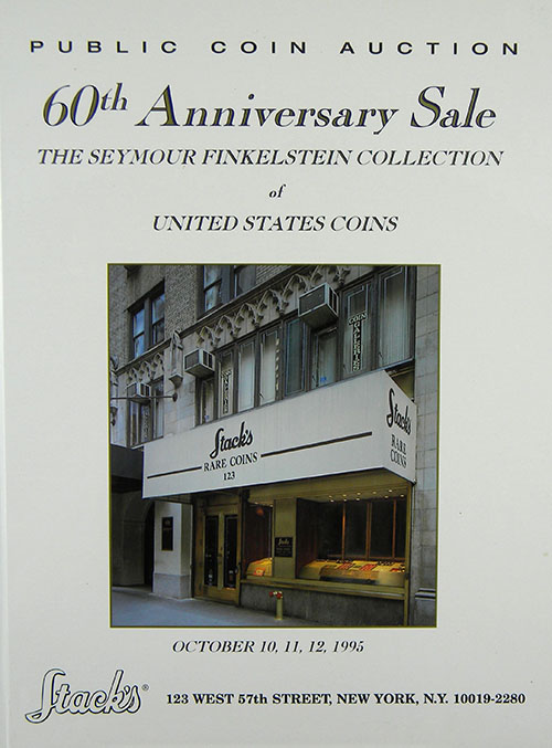 60TH ANNIVERSARY SALE, FEATURING THE SEYMOUR FINKELSTEIN COLLECTION OF UNITED STATES COINS. Stack's.