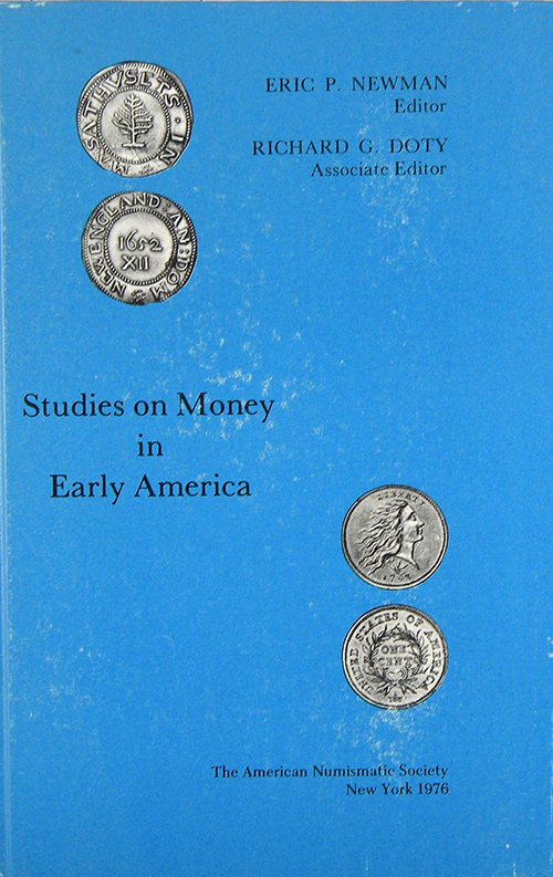 STUDIES ON MONEY IN EARLY AMERICA. Eric Newman, Richard G. Doty.