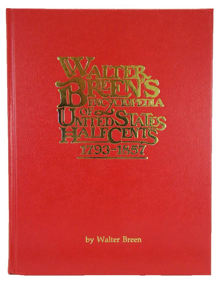 WALTER BREENíS ENCYCLOPEDIA OF UNITED STATES HALF CENTS 1793-1857. Walter Breen.