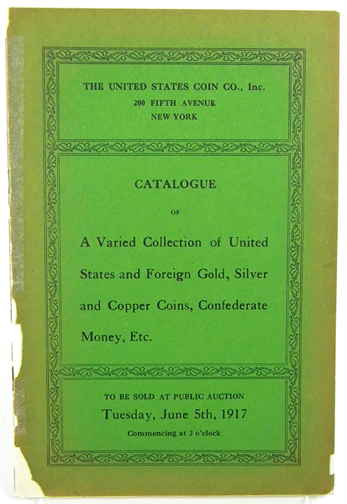CATALOGUE OF THE COLLECTIONS OF H.H. BUTLER, F.Y. PARKER AND OTHERS, INCLUDING CHOICE FOREIGN GOLD, SILVER AND COPPER; AN EXTREMELY RARE BECHTLER QUARTER EAGLE; THE RARE NEW YORKE IN AMERICA TOKEN; PRIVATE GOLD; UNITED STATES GOLD, SILVER AND COPPER; SET OF PANAMA-PACIFIC COINS; A REMARKABLE COLLECTION OF CONFEDERATE AND SOUTHERN STATE NOTES. United States Coin Company.