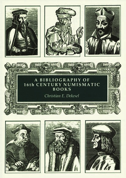 BIBLIOTHECA NUMMARIA: BIBLIOGRAPHY OF 16TH CENTURY NUMISMATIC BOOKS. ILLUSTRATED AND ANNOTATED CATALOGUE. Christian Dekesel.
