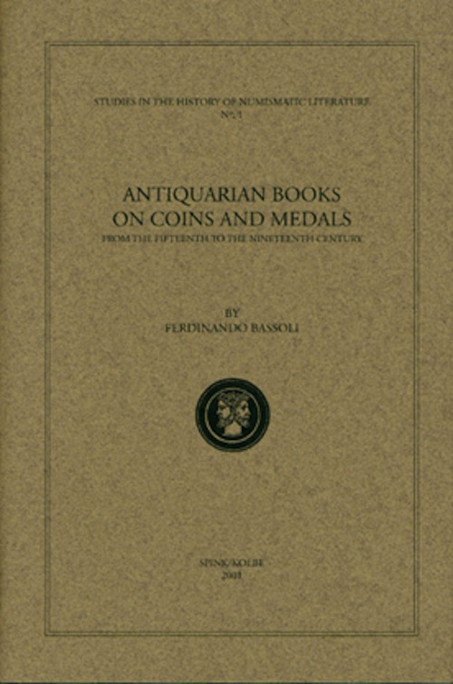 ANTIQUARIAN BOOKS ON COINS AND MEDALS FROM THE FIFTEENTH TO THE NINETEENTH CENTURY. Ferdinando Bassoli.