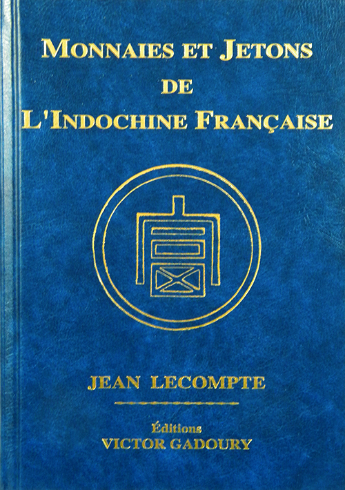 MONNAIES ET JETONS DE L'INDOCHINE FRANÇAISE. 2014 Edition.; Coins and Tokens of French Indochina. Jean Lecompte.