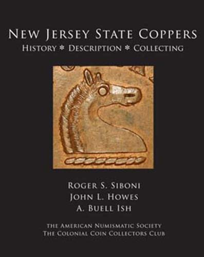 NEW JERSEY STATE COPPERS: HISTORY, DESCRIPTION, COLLECTING. Roger S. Siboni, John L. Howes, A. Buell Ish.
