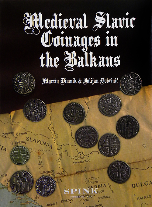 MEDIEVAL SLAVIC COINAGES IN THE BALKINS: NUMISMATIC HISTORY AND CATALOGUE. Martin Dimnik, , Julijan Dobrinic.