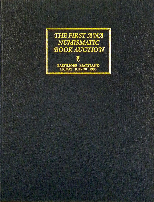 PUBLIC AND MAIL BID SALE 56. THE FIRST ANA NUMISMATIC BOOK AUCTION. George Frederick Kolbe.