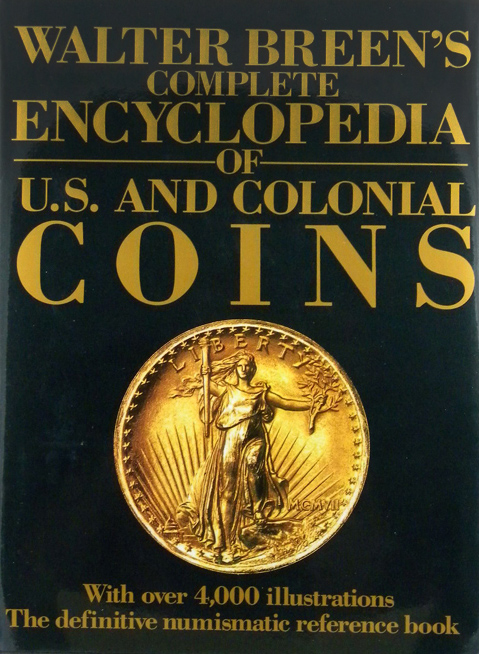 WALTER BREEN'S COMPLETE ENCYCLOPEDIA OF U.S. AND COLONIAL COINS. Walter Breen.