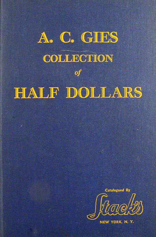 THE A.C. GIES COLLECTION OF HALF DOLLARS. LISTING THE HAZELTINE (SIC) & GIES VARITIES (SIC), ALSO THE PRICES REALIZED AT THE PUBLIC AUCTION SALE ON SATURDAY, OCTOBER 19, 1940. Stack's.