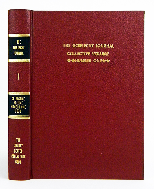THE GOBRECHT JOURNAL. COLLECTIVE VOLUME NUMBER ONE. Liberty Seated Collectors Club.