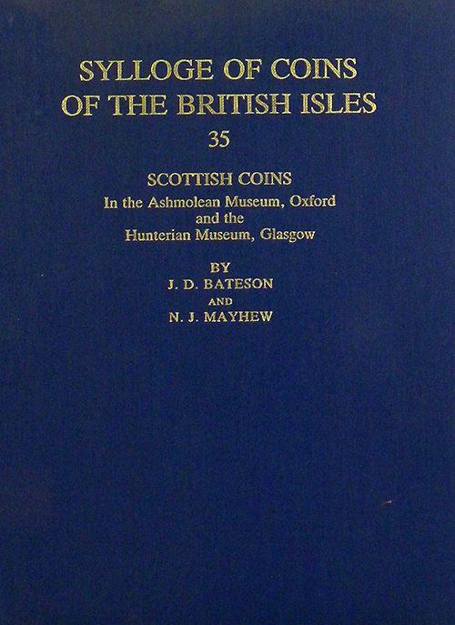 SYLLOGE OF COINS OF THE BRITISH ISLES. 35: SCOTTISH COINS IN THE ASHMOLEAN MUSEUM, OXFORD AND THE HUNTERIAN MUSEUM, GLASGOW. Sylloge of Coins of the British Isles.