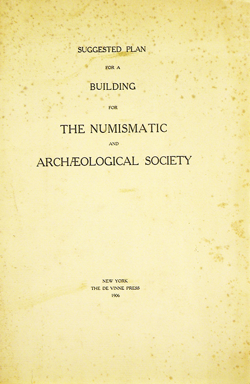 SUGGESTED PLAN FOR A BUILDING FOR THE NUMISMATIC AND ARCHAEOLOGICAL SOCIETY. American Numismatic Society.