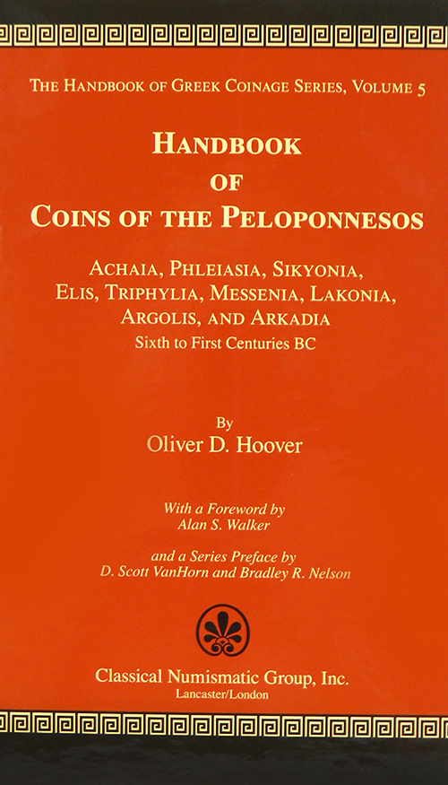HANDBOOK OF COINS OF THE PELOPONNESOS: ACHAIA, PHLEIASIA, SIKYONIA, ELIS, TRIPHYLIA, MESSENIA, LAKONIA, ARGOLIS, AND ARKADIA, SIXTH TO FIRST CENTURIES BC. Oliver D. Hoover.