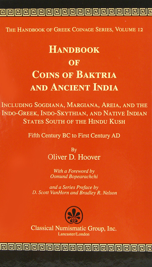 HANDBOOK OF COINS OF BAKTRIA AND ANCIENT INDIA: INCLUDING SOGDIANA, MARGIANA, AREIA, AND THE INDO-GREEK, INDO-SKYTHIAN, AND NATIVE INDIAN STATES SOUTH OF THE HINDU KUSH, FIFTH CENTURY BC TO FIRST CENTURY AD. Oliver D. Hoover.