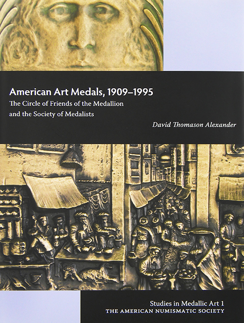 AMERICAN ART MEDALS, 1909-1995: THE CIRCLE OF FRIENDS OF THE MEDALLION AND THE SOCIETY OF MEDALISTS. David Thomason Alexander.