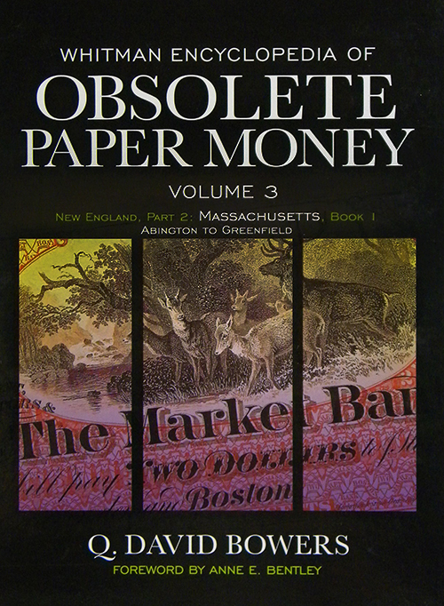 WHITMAN ENCYCLOPEDIA OF OBSOLETE PAPER MONEY. VOLUME 3: NEW ENGLAND, PART 2: MASSACHUSETTS, BOOK 1: ABINGTON TO GREENFIELD. Q. David Bowers.