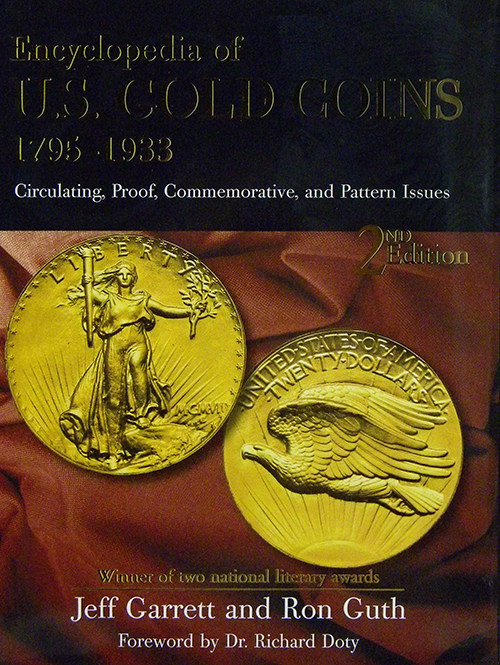 ENCYCLOPEDIA OF U.S. GOLD COINS 1795-1933. CIRCULATING, PROOF, COMMEMORATIVE, AND PATTERN ISSUES. Jeff Garrett, Ron Guth.
