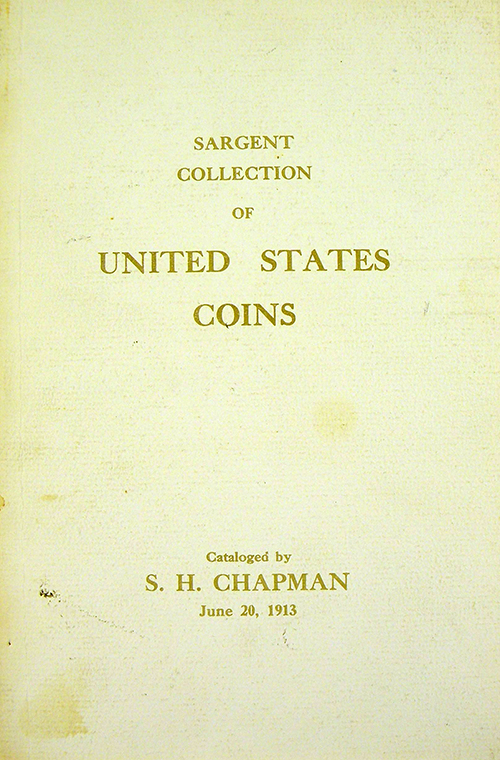 CATALOG OF THE COLLECTION OF GOLD, SILVER & COPPER COINS OF THE UNITED STATES OF ARTHUR SARGENT, ESQ., BOSTON. S. H. Chapman.