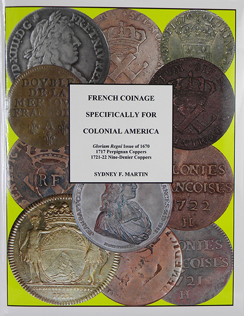 FRENCH COINAGE SPECIFICALLY FOR COLONIAL AMERICA. Sydney F. Martin.