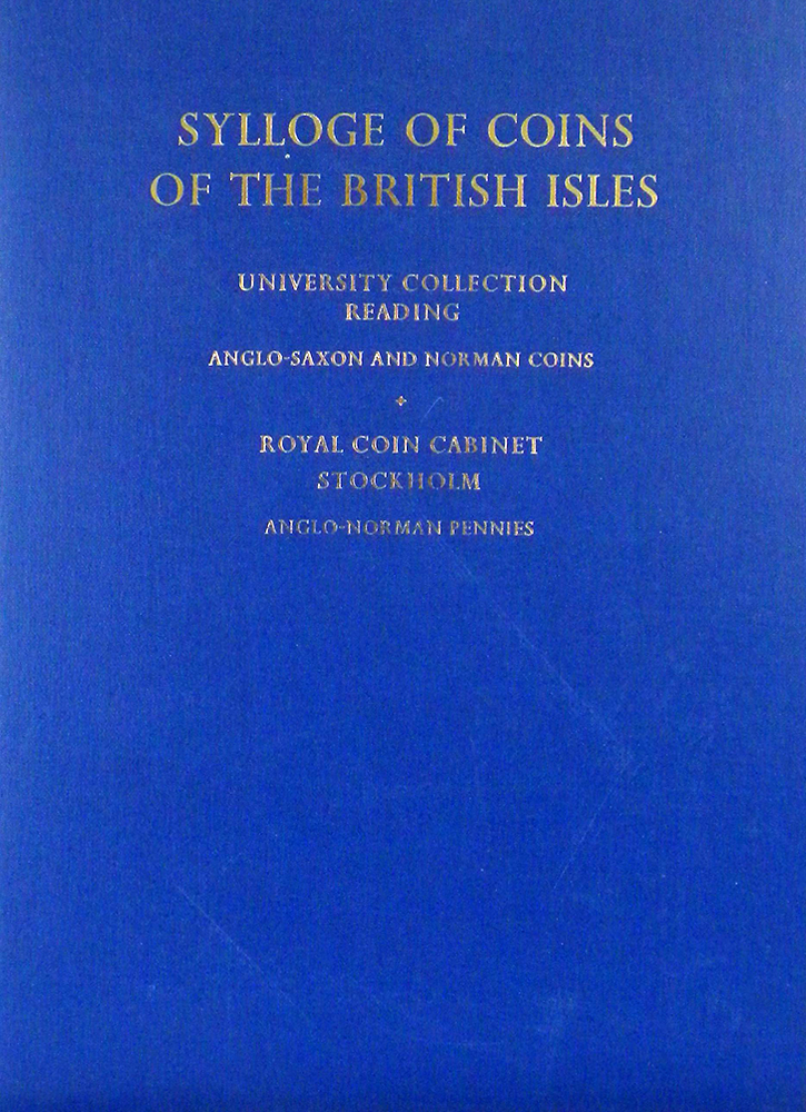 SYLLOGE OF COINS OF THE BRITISH ISLES. 11: UNIVERSITY COLLECTION READING, ANGLO-SAXON AND NORMAN COINS. ROYAL CABINET STOCKHOLM, ANGLO-NORMAN PENNIES. Sylloge of Coins of the British Isles.