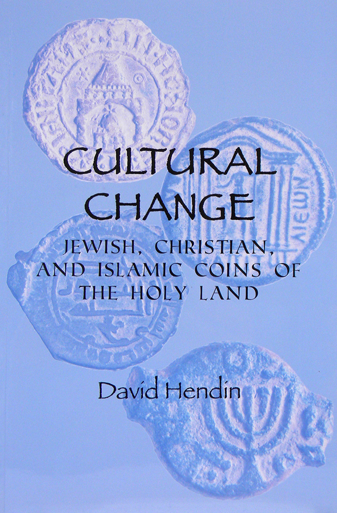CULTURAL CHANGE: JEWISH, CHRISTIAN, AND ISLAMIC COINS OF THE HOLY LAND. FEATURING COINS FROM THE ABRAHAM D. & MARIAN SCHEUER SOFAER COLLECTION. David Hendin.