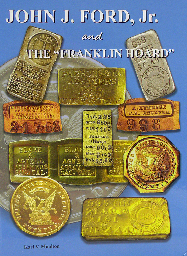 "JOHN J. FORD, JR. AND THE ""FRANKLIN HOARD."" Karl V. Moulton."