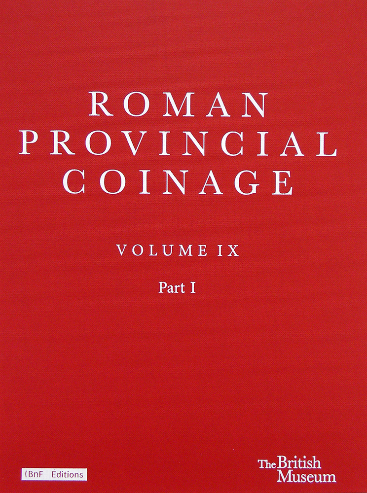 ROMAN PROVINCIAL COINAGE. VOLUME IX: FROM TRAJAN DECIUS TO URANIUS ANTONINUS (AD 249-254). PART I: INTRODUCTION AND CATALOGUE. PART II: INDEXES, MAPS AND PLATES. Antony Hostein, Jerome Mairat.