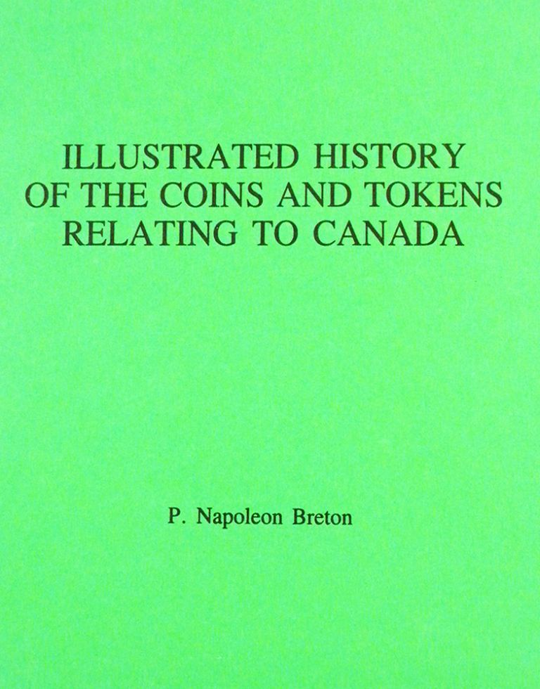 ILLUSTRATED HISTORY OF THE COINS AND TOKENS RELATING TO CANADA. P. Napoleon Breton.