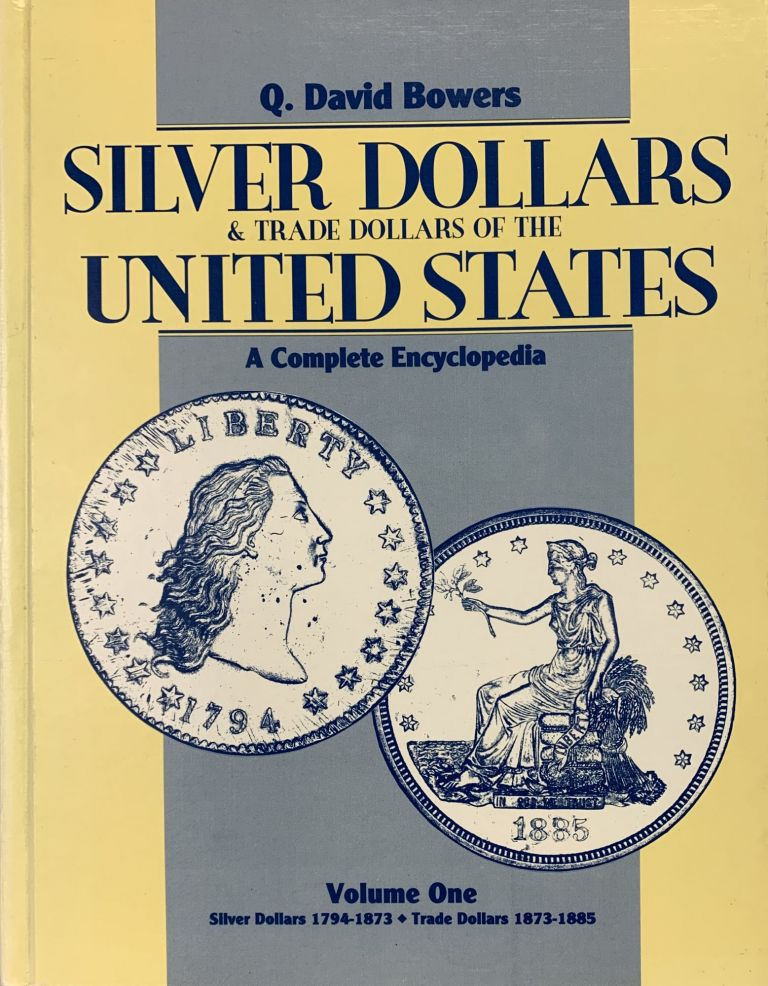 SILVER DOLLARS AND TRADE DOLLARS OF THE UNITED STATES: A COMPLETE ENCYCLOPEDIA. VOLUME ONE: SILVER DOLLARS 1794–1873. TRADE DOLLARS 1873–1885. VOLUME TWO: U.S. DOLLARS 1878–DATE. COMMEMORATIVE DOLLARS 1900–DATE. Q. David Bowers.