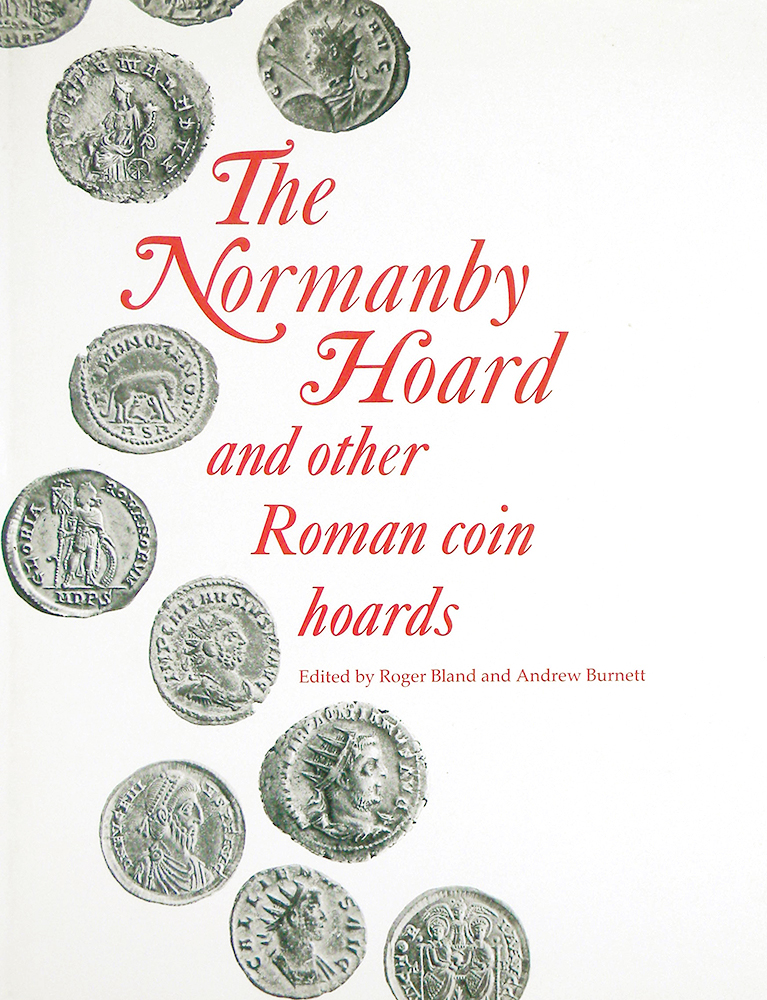 THE NORMANBY HOARD AND OTHER ROMAN COIN HOARDS. Roger Bland, Andrew Burnett.