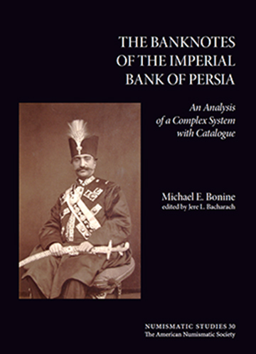 THE BANKNOTES OF THE IMPERIAL BANK OF PERSIA: AN ANALYSIS OF A COMPLEX SYSTEM WITH CATALOGUE. Michael E. Bonine.