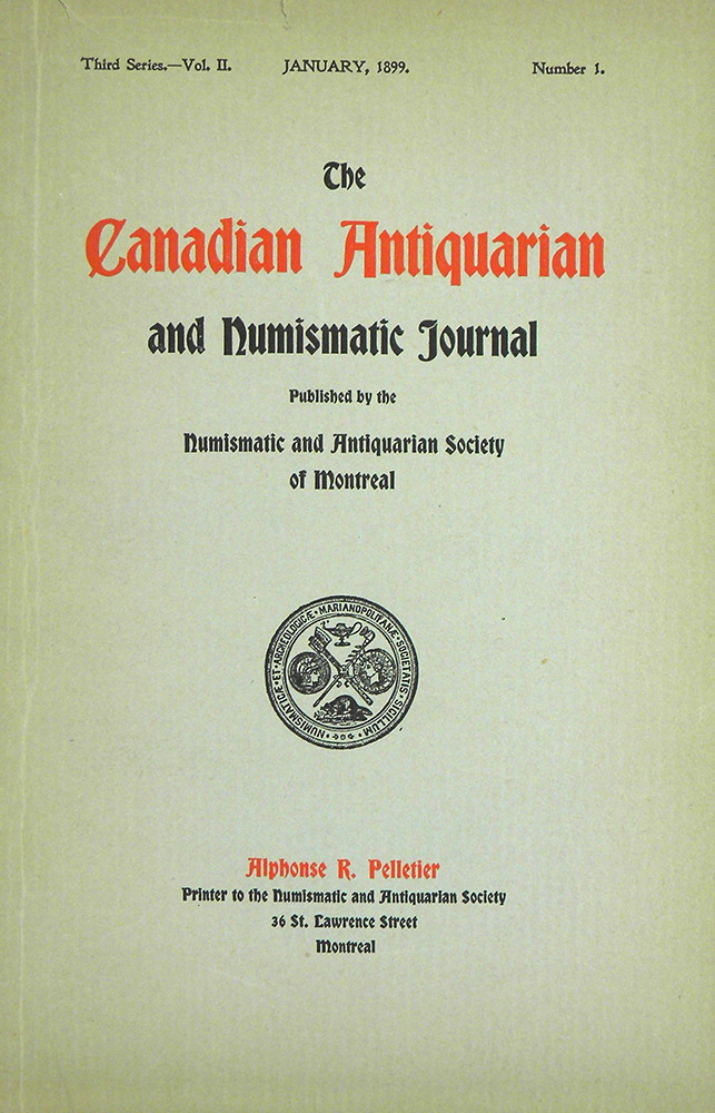 THE CANADIAN ANTIQUARIAN AND NUMISMATIC JOURNAL. THIRD SERIES, VOL. 2. (1899). Antiquarian, Numismatic Society of Montreal.