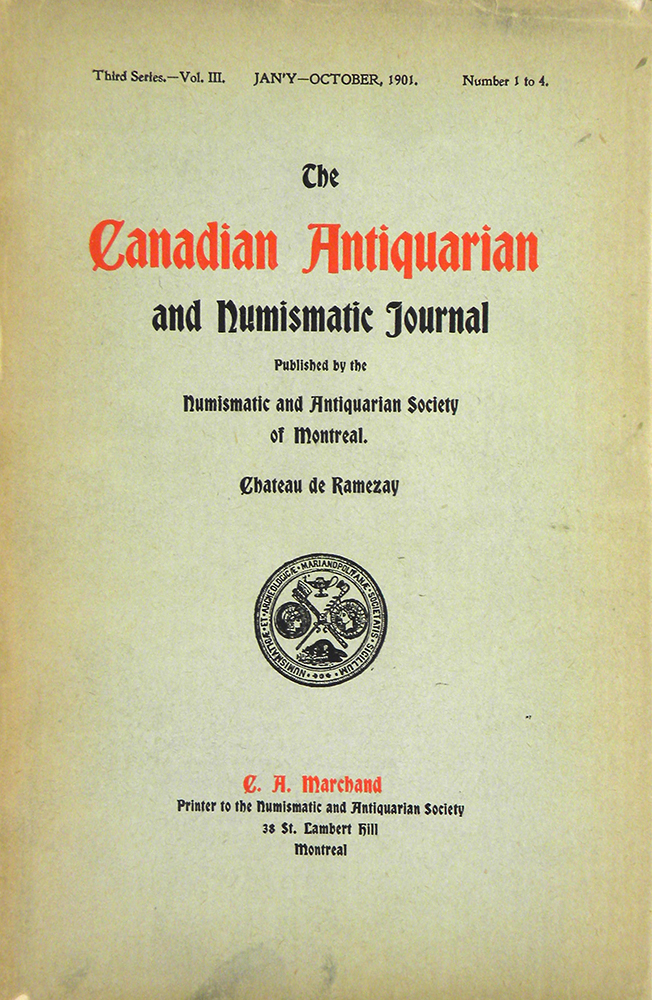 THE CANADIAN ANTIQUARIAN AND NUMISMATIC JOURNAL. THIRD SERIES, VOL. 3. (1901). Antiquarian, Numismatic Society of Montreal.