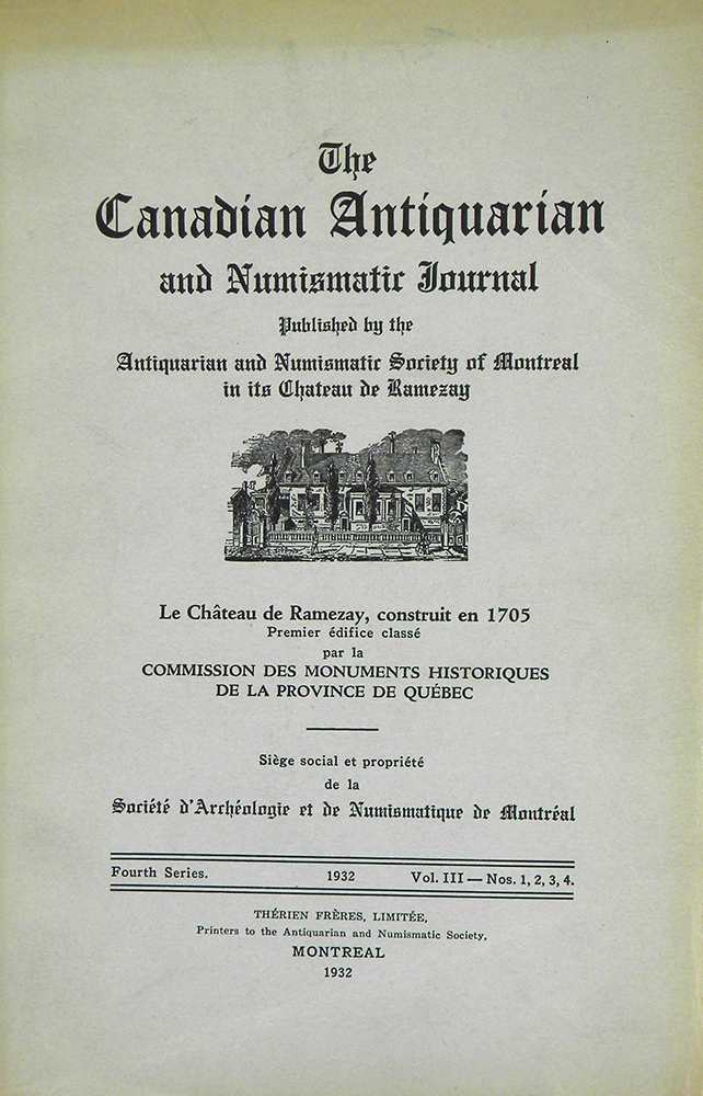 THE CANADIAN ANTIQUARIAN AND NUMISMATIC JOURNAL. FOURTH SERIES, VOL. 3. (1932). Antiquarian, Numismatic Society of Montreal.