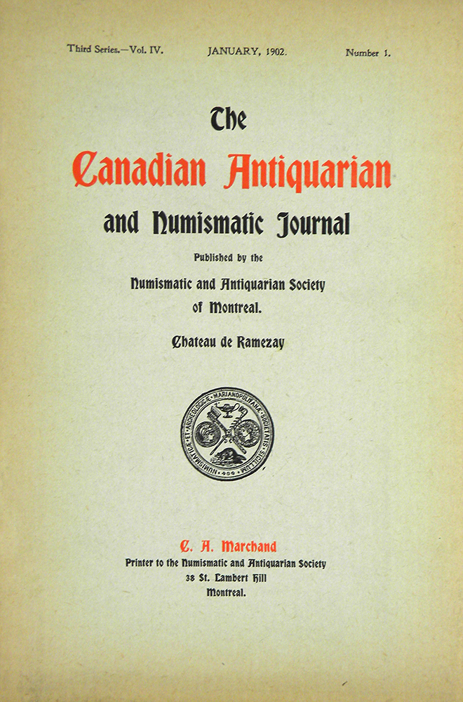 THE CANADIAN ANTIQUARIAN AND NUMISMATIC JOURNAL. THIRD SERIES, VOL. 4. (1902). Antiquarian, Numismatic Society of Montreal.