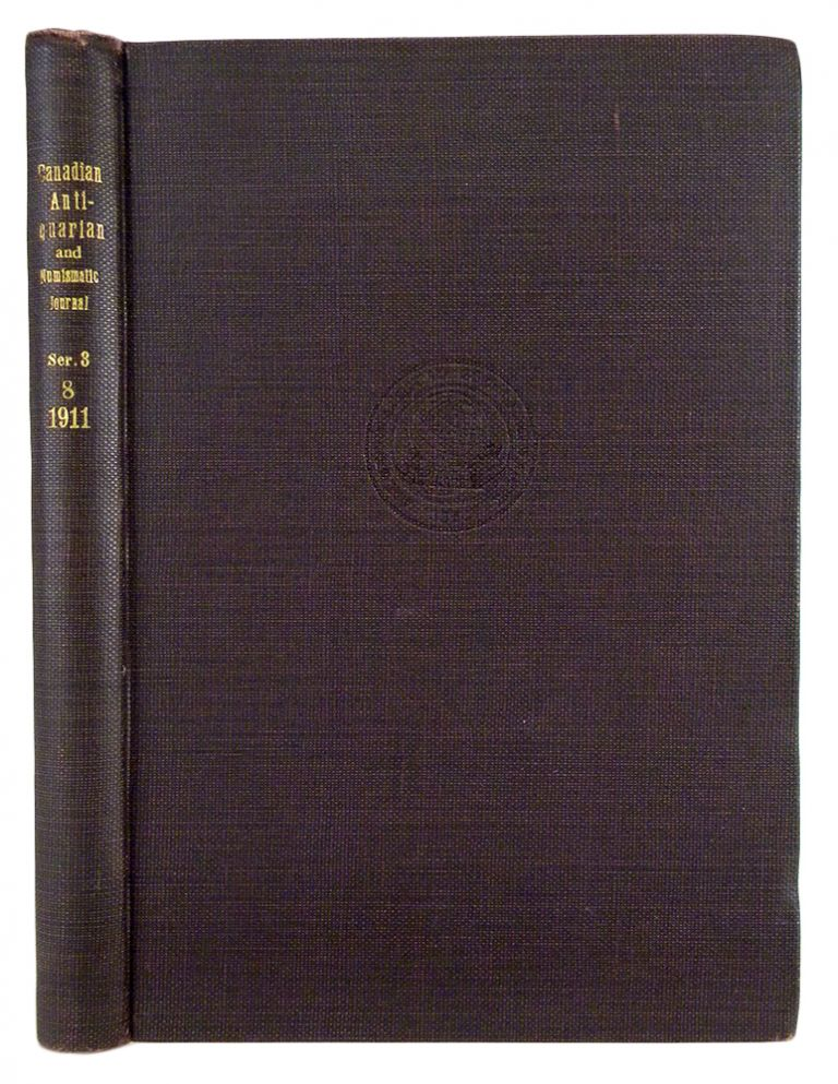THE CANADIAN ANTIQUARIAN AND NUMISMATIC JOURNAL. THIRD SERIES, VOL. VIII. (1911). Antiquarian, Numismatic Society of Montreal.