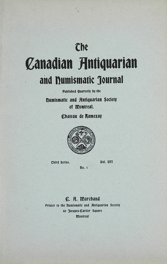 THE CANADIAN ANTIQUARIAN AND NUMISMATIC JOURNAL. THIRD SERIES, VOL. VII. (1910). Antiquarian, Numismatic Society of Montreal.
