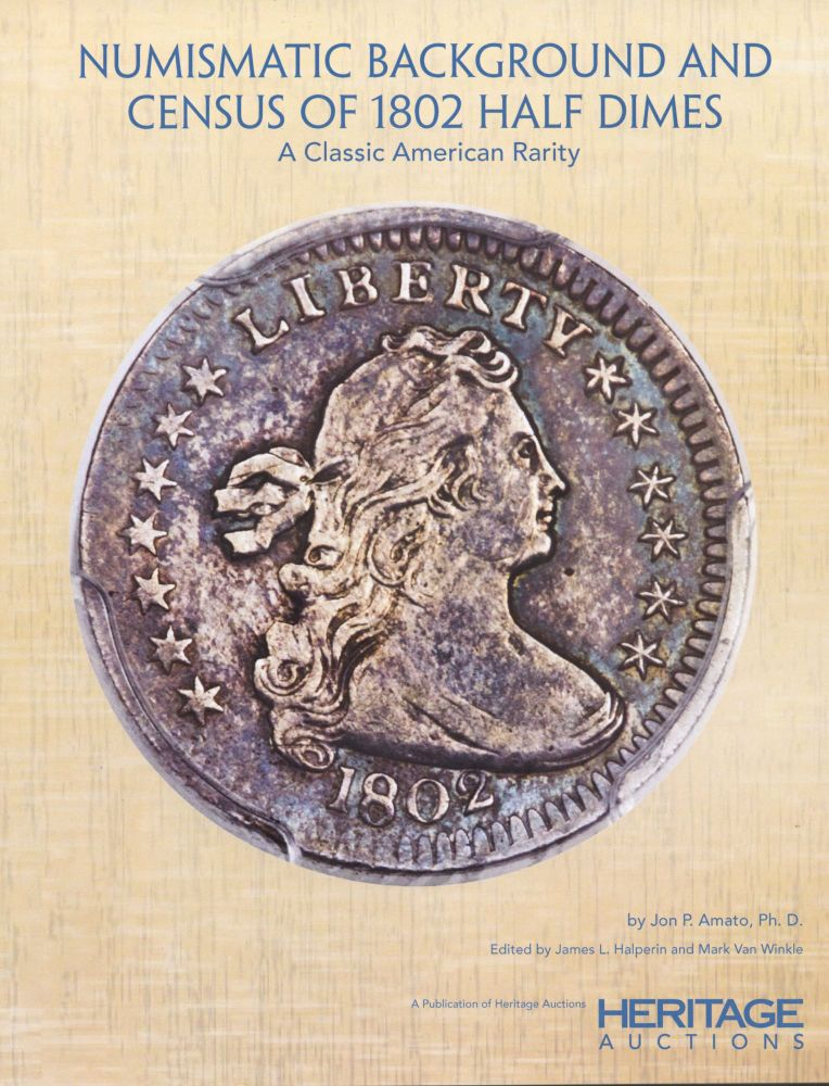 NUMISMATIC BACKGROUND AND CENSUS OF 1802 HALF DIMES: A CLASSIC AMERICAN RARITY. Jon P. Amato.