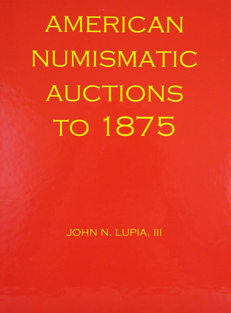 AMERICAN NUMISMATIC AUCTIONS TO 1875. VOLUME 1: AMERICAN NUMISMATIC AUCTIONS 1738-1850. John N. Lupia III.