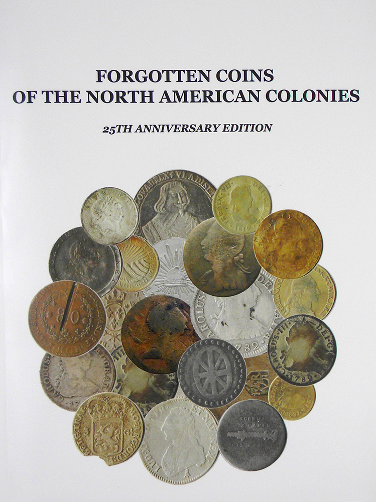 FORGOTTEN COINS OF THE NORTH AMERICAN COLONIES. 25th Anniversary Edition (2017). John P. Lorenzo.