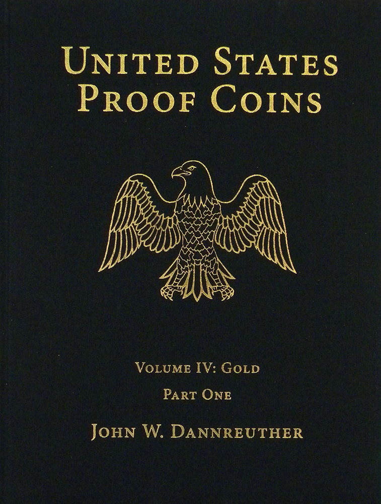 UNITED STATES PROOF COINS. VOLUME IV: GOLD. John W. Dannreuther.