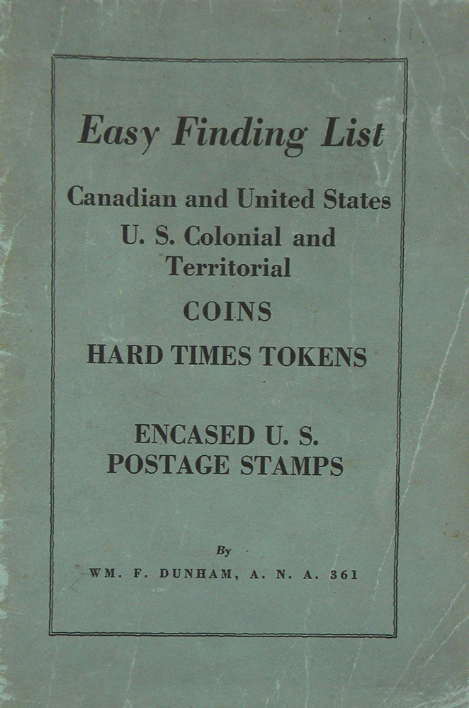 EASY FINDING LIST. CANADIAN AND UNITED STATES, U.S. COLONIAL AND TERRITORIAL COINS, HARD TIMES TOKENS. ENCASED U.S. POSTAGE STAMPS. W. F. Dunham.