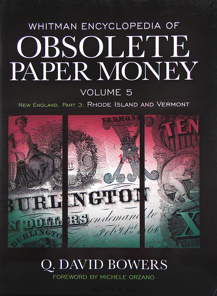 WHITMAN ENCYCLOPEDIA OF OBSOLETE PAPER MONEY, VOLUME 5. NEW ENGLAND, PART 3: RHODE ISLAND AND VERMONT. Q. David Bowers.