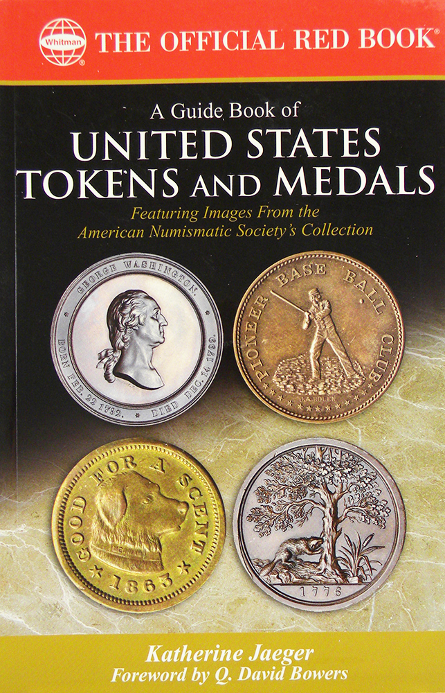 A GUIDE BOOK OF UNITED STATES TOKENS AND MEDALS. FEATURING IMAGES FROM THE AMERICAN NUMISMATIC SOCIETY'S COLLECTION. Katherine Jaeger.