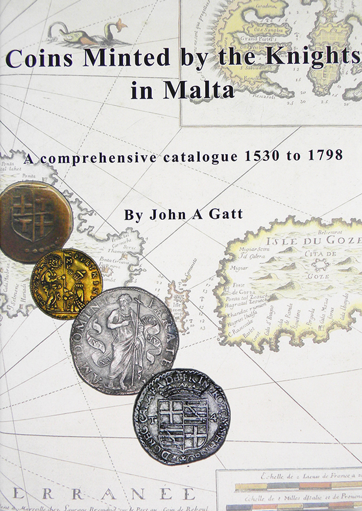 COINS MINTED BY THE KNIGHTS IN MALTA.; A comprehensive Catalogue 1530 to 1798. John A. Gatt.