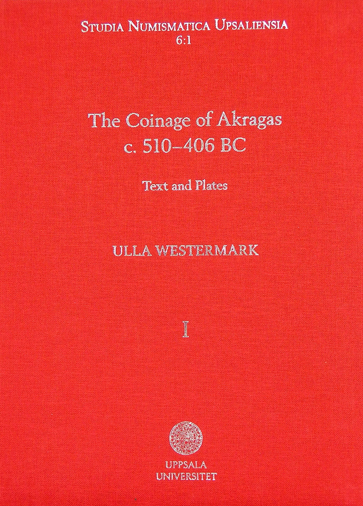 THE COINAGE OF AKRAGAS C. 510–406 BC. VOLUME I: TEXT AND PLATES AND VOLUME II: CATALOGUE. Ulla Westermark.