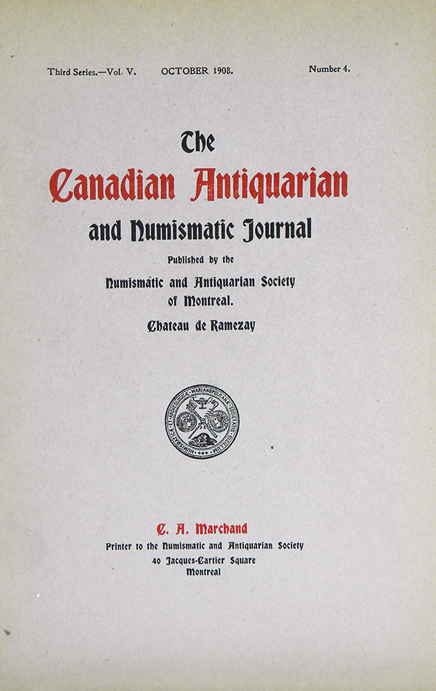 THE CANADIAN ANTIQUARIAN AND NUMISMATIC JOURNAL. THIRD SERIES, VOL. V (1908). Numismatic, Antiquarian Society of Montreal.